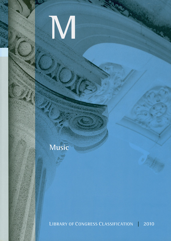 Library of Congress classification.M : Music /prepared by the Policy and Standards Division||Music