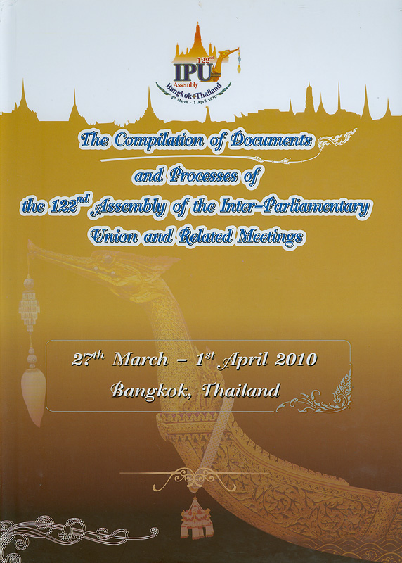compilation of documents and processes of the 122th Assembly of the Inter-Parliamentary Union and related meetings :27th March-1st April 2010 Bangkok Convention Centre at Centara Grand Central World Bangkok, Thailand