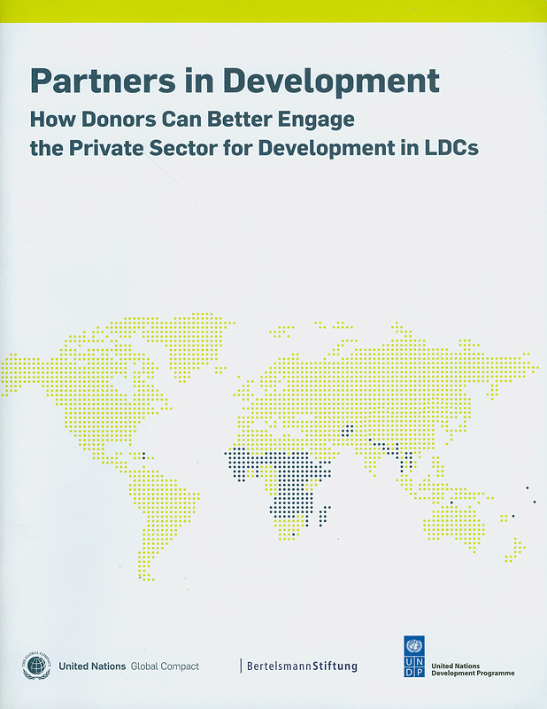 Partners in development :how donors can better engage the private sector for development in LDCs /United Nations Global Compact