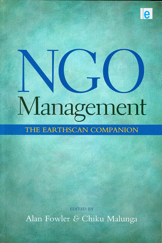 NGO management :the Earthscan companion /edited by Alan Fowler and Chiku Malunga||The Earthscan readers series