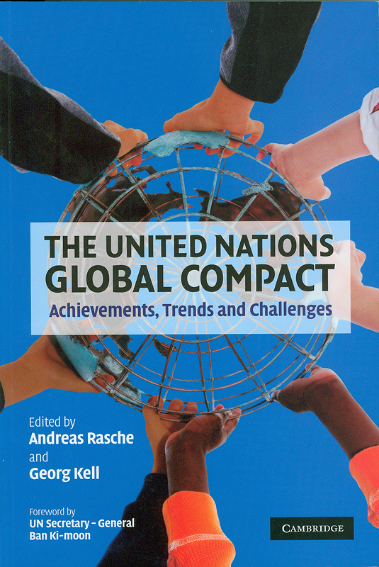 United Nations global compact :achievements, trends and challenges /edited by Andreas Rasche and Georg Kell