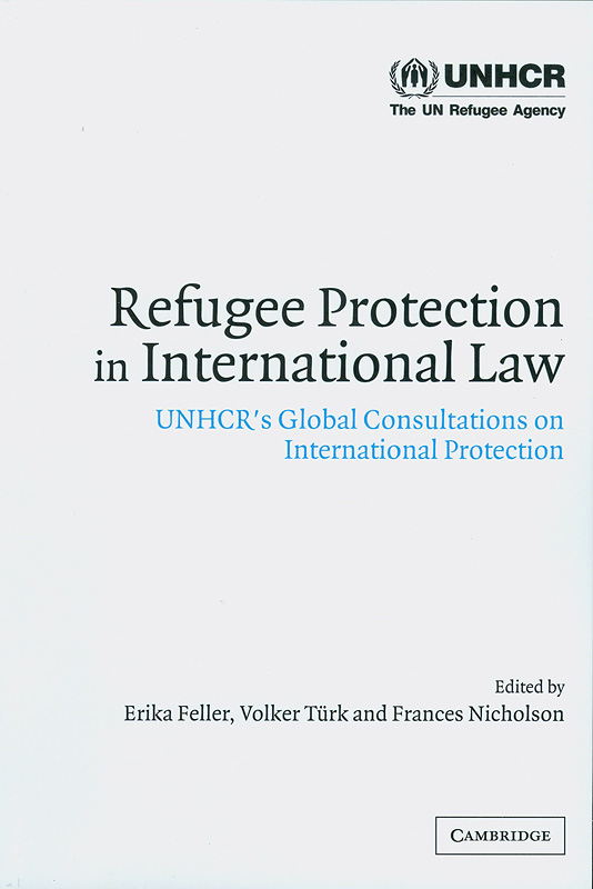 Refugee protection in international law :UNHCR's global consultations on international protection /edited by Erika Feller, Volker Turk, and Frances Nicholson