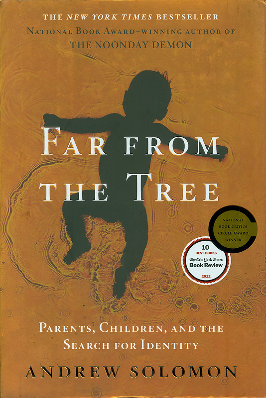 Far from the tree :parents, children and the search for identity /Andrew Solomon