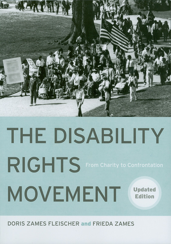 disability rights movement :from charity to confrontation /Doris Zames Fleischer and Frieda Zames