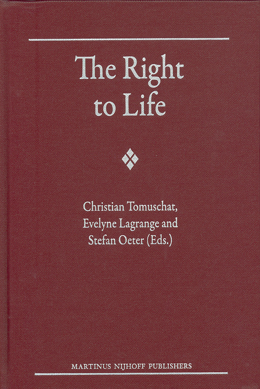 The right to life /Christian Tomuschat, Evelyne Lagrange and Stefan Oeter, editors