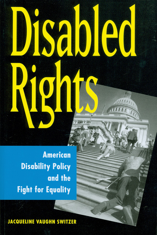 Disabled rights :American disability policy and the fight for equality /Jacqueline Vaughn Switzer