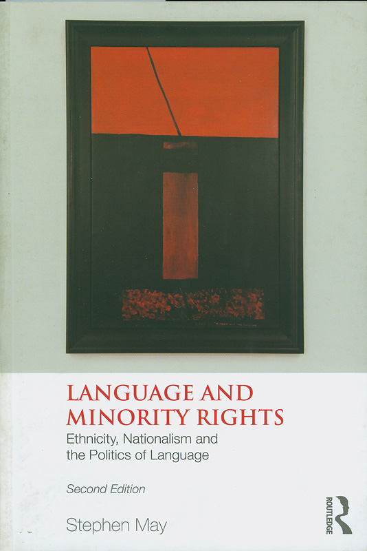 Language and minority rights :ethnicity, nationalism and the politics of language /Stephen May