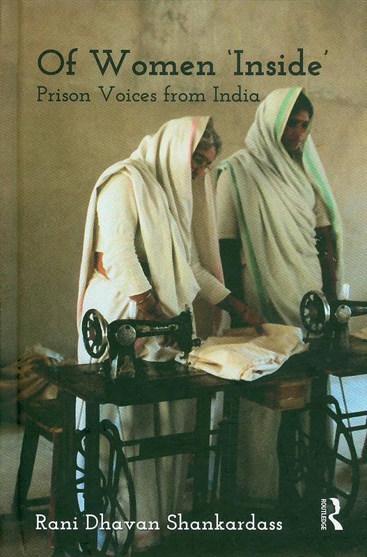 Of women 'inside' :prison voices from India /Rani Dhavan Shankardass