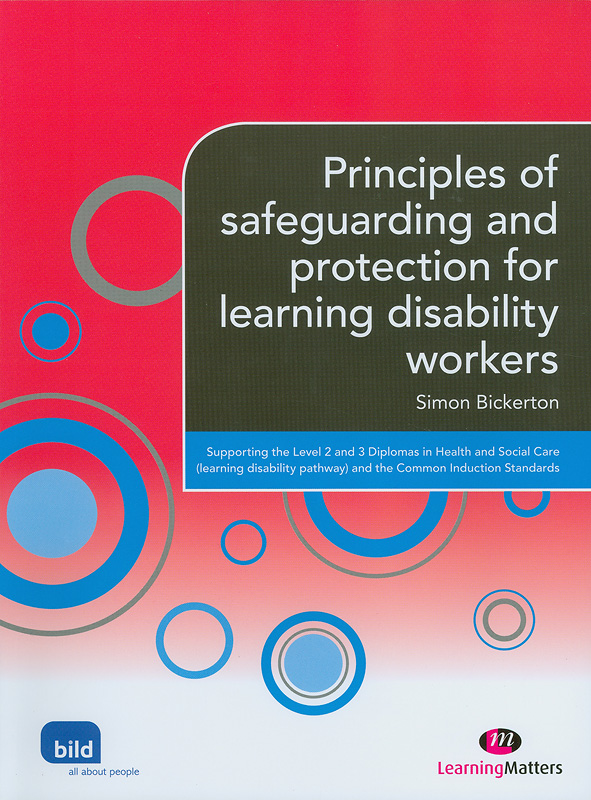 Principles of safeguarding and protection for learning disability workers /Simon Bickerton