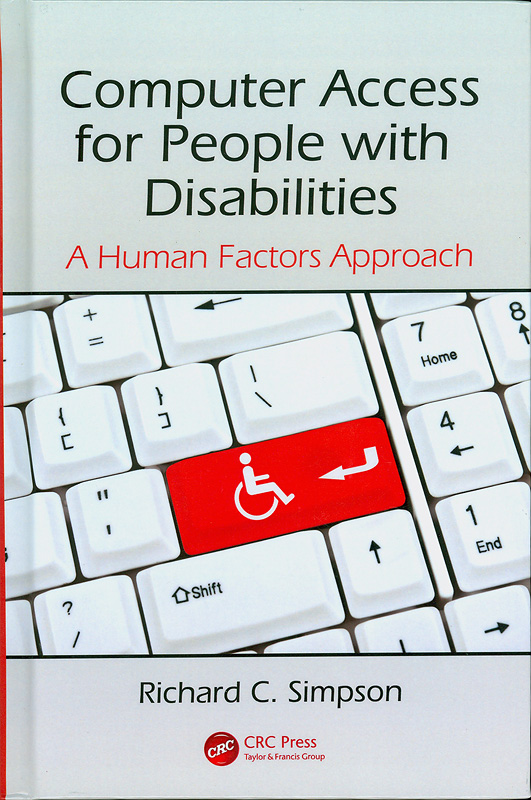 Computer access for people with disabilities :a human factors approach /Richard C. Simpson||Rehabilitation science in practice series