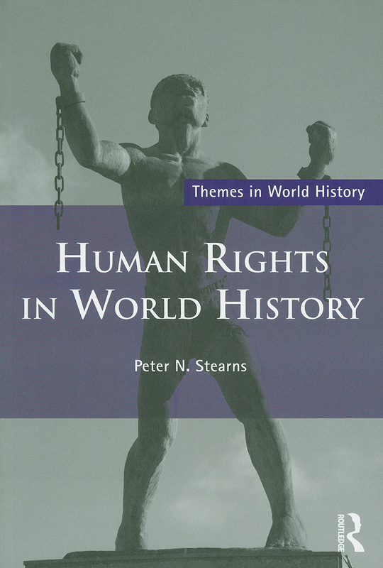 Human rights in world history /Peter N. Stearns||Themes in world history