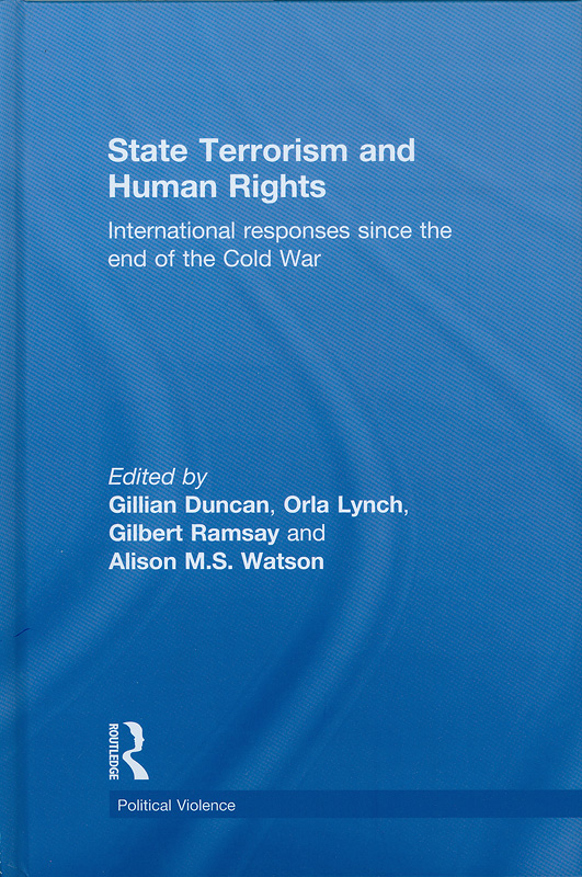 State terrorism and human rights :international responses since the end of the Cold War /edited by Gillian Duncan ... [et al.]