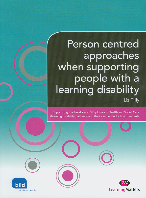 Person centred approaches when supporting people with a learning disability /Liz Tilly