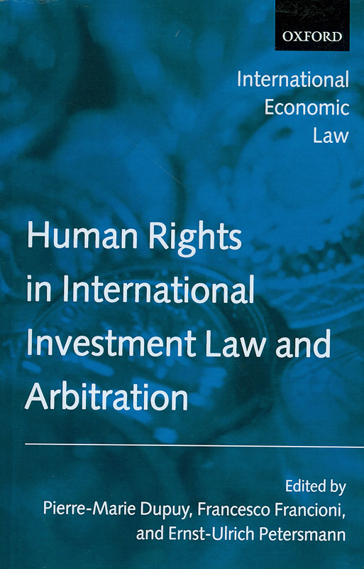 Human rights in international investment law and arbitration /edited by P.M. Dupuy, F. Francioni, and E.U. Petersmann||International economic law series