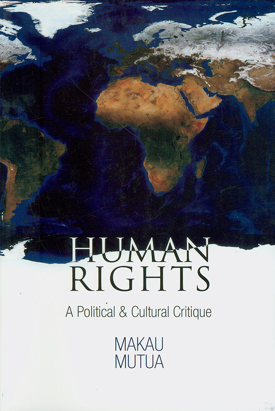 Human rights :a political and cultural critique /Makau Mutua||Pennsylvania studies in human rights