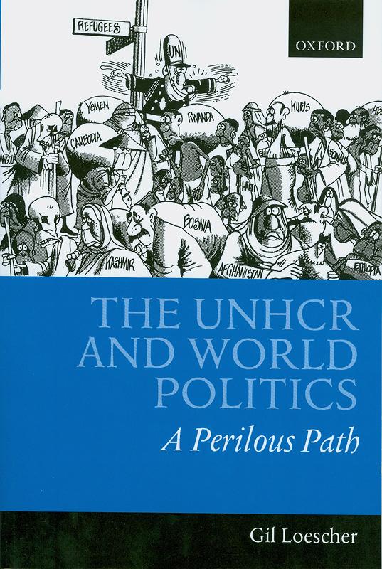 UNHCR and world politics :a perilous path/Gil Loescher