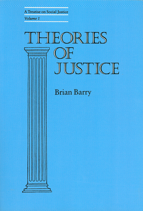 Theories of justice /Brian Barry||California series on social choice and political economy ;16|A treatise on social justice ;v. 1