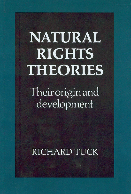 Natural rights theories :their origin and development /Richard Tuck