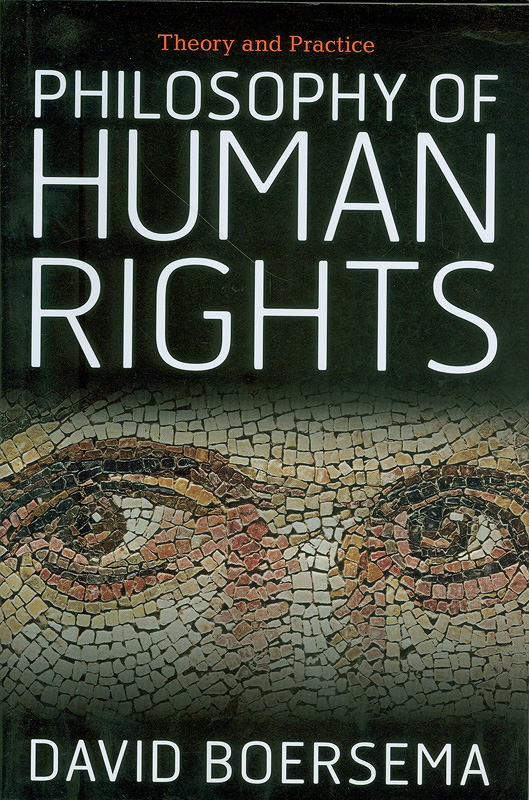 Philosophy of human rights :theory and practice /David Boersema