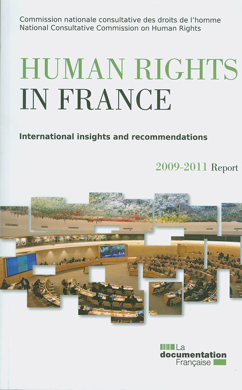 Human rights in France :International insights and recommendations 2009-2011 report/Project coordinators, Antoine Meyer...[et al.] ; Editorial board, Antoine Bernard...[et al.]