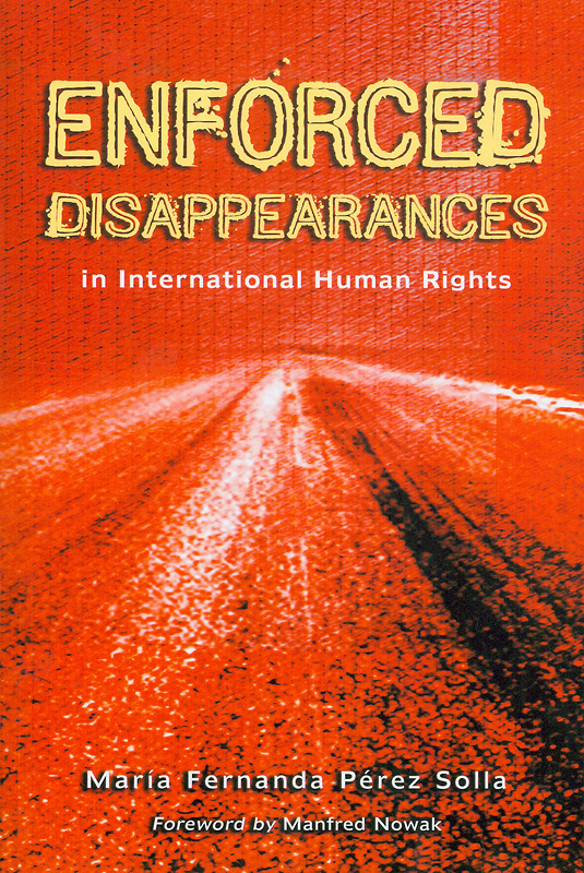 Enforced disappearances in international human rights /Mara Fernanda Prez Solla ; foreword by Manfred Nowak