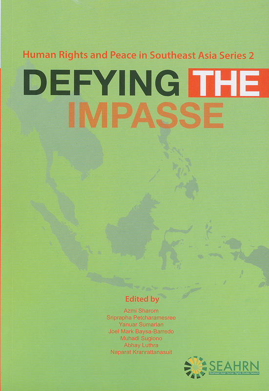 Defying the impasse :Southeast Asian human rights studies network Bangkok, September 2013 /edited by Azmi Sharom...[et al.]||Human rights and peace in Southeast Asia series ;2