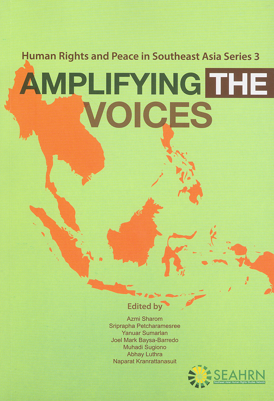 Amplifying the voices :Southeast Asian human rights studies network Bangkok, September 2013 /edited by Azmi Sharom...[et al.]||Human rights and peace in Southeast Asia series ;3