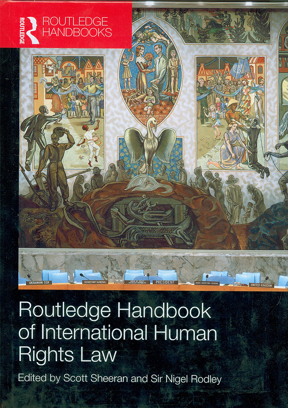 Routledge handbook of international human rights law /edited by Scott Sheeran and Nigel Rodley||Handbook of international human rights law