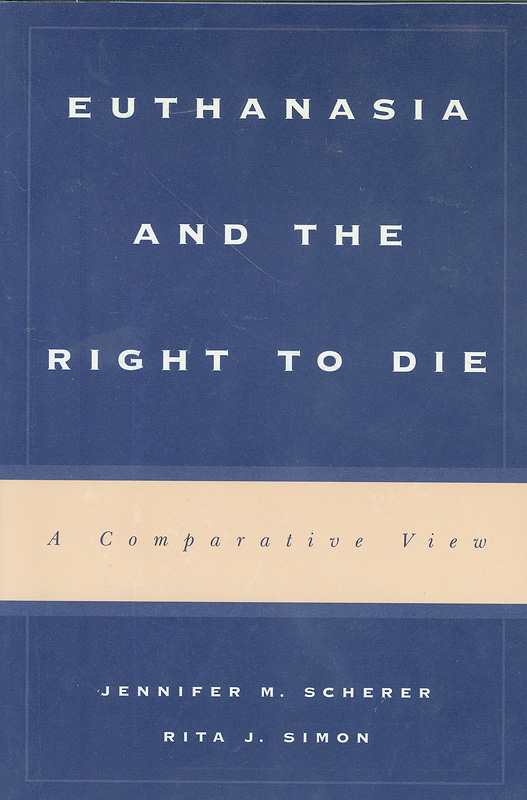 Euthanasia and the right to die :a comparative view /Jennifer M. Scherer and Rita J. Simon