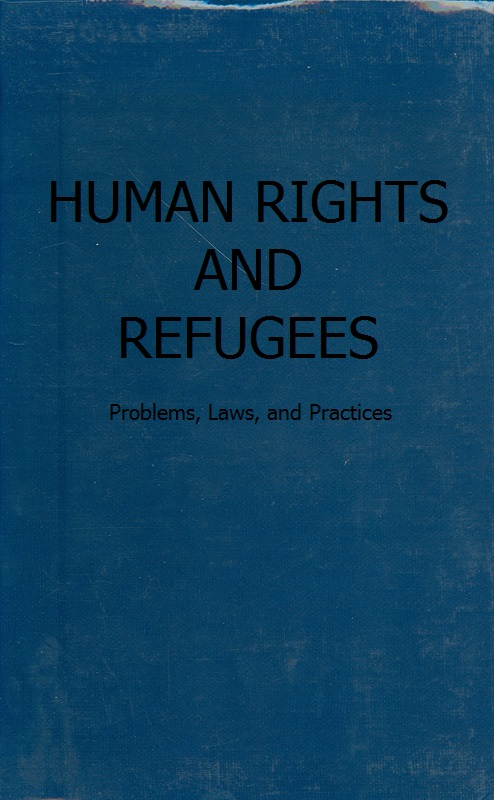 Human rights and refugees :problems, laws, and practices/Manik Chakrabarty ; foreword by Pradip Kumar Sarkar