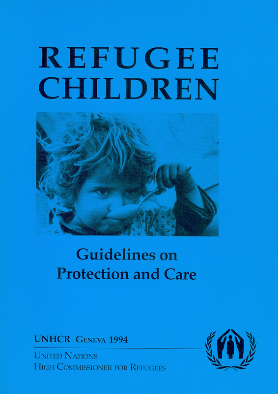 Refugee children :guidelines on protection and care/Office of the United Nations High Commissioner for Refugees ; United Nations High Commissioner for Refugees