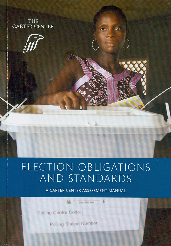 Election obligations and standards :The Carter Center assessment manual/The Carter Center