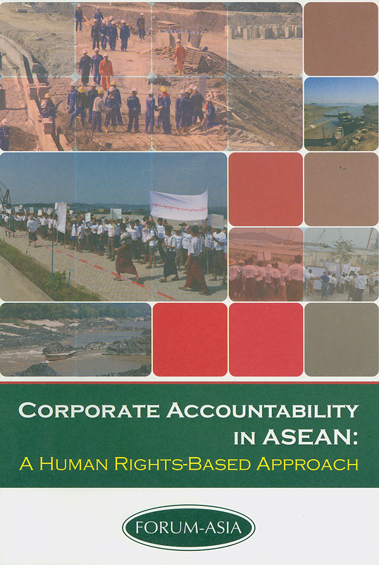 Corporate accountability in ASEAN :a human rights-based approach/Carl Middleton and Ashley Pritchard