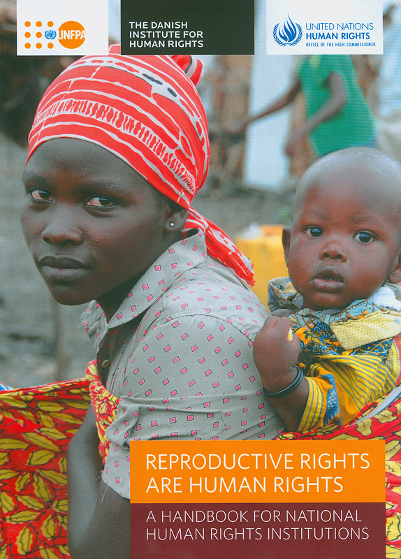 Reproductive rights are human rights :a handbook for National Human Rights Institutions/UNFPA and the Danish Institute for Human Rights