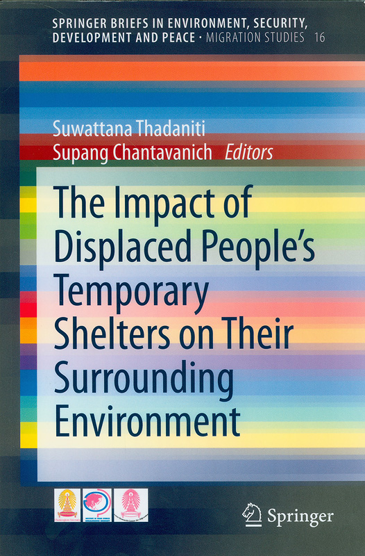 impact of displaced people's temporary shelters on their surrounding environment /Suwattana Thadaniti, Supang Chantavanich, editors||Springer Briefs in environment, security, development and peace ;v. 16.Migration studies