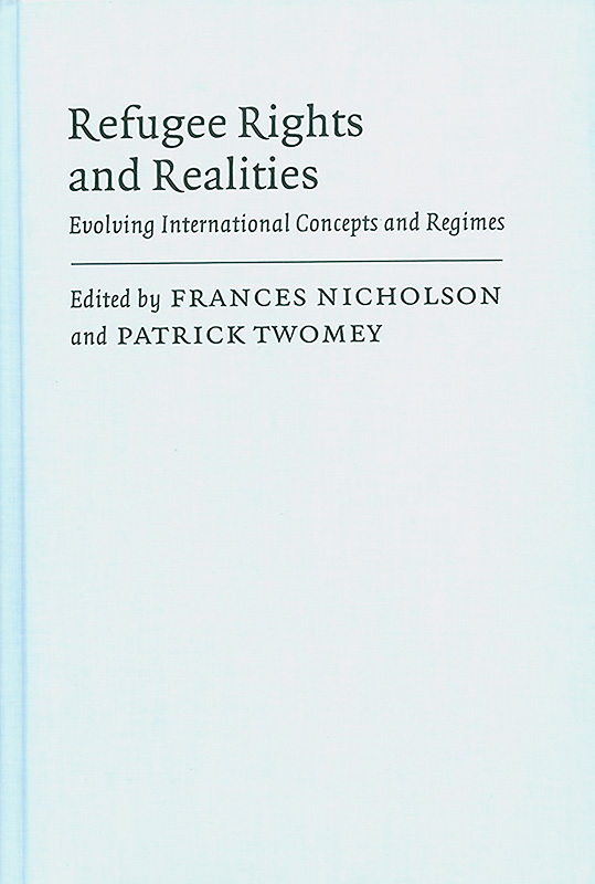 Refugee rights and realities :evolving internationalconcepts and regimes /edited by Frances Nicholson and Patrick Twomey