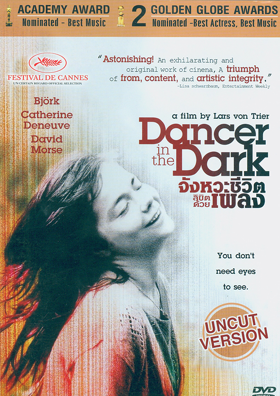 Dancer in the dark[videorecording] /presented by Fine Line Features, Zentropa Entertainments, Trust Film Svenska, Film I Vast, and Liberator Productions ; written and directed by Lars von Trier ; produced by Vibeke Windelov||จังหวะชีวิตลิขิตด้วยเพลง