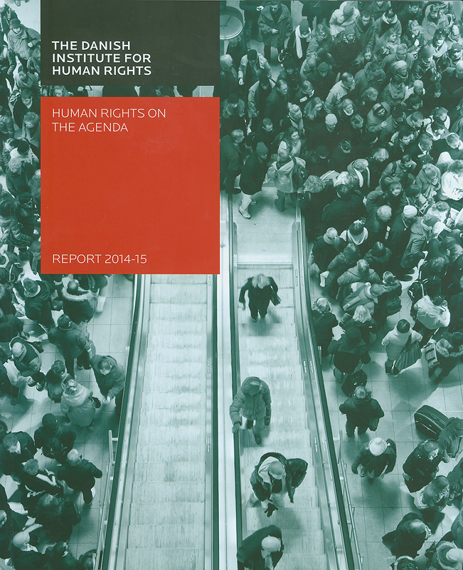 Human rights on the agenda :report 2014-15 /Danish Institute for Human Rights||Human rights on the agenda : report ...