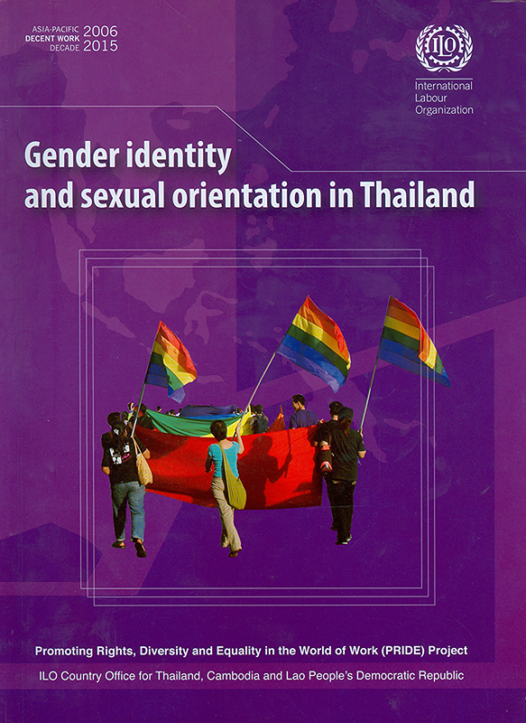 Gender identity and sexual orientation in Thailand/Busakorn Suriyasarn ; ILO Country Office for Thailand, Cambodia and Lao People's Democratic Republic ; Promoting Rights, Diversity and Equality in the World of Work (PRIDE) Project||อัตลักษณ์และวิถีทางเพศในประเทศไทย
