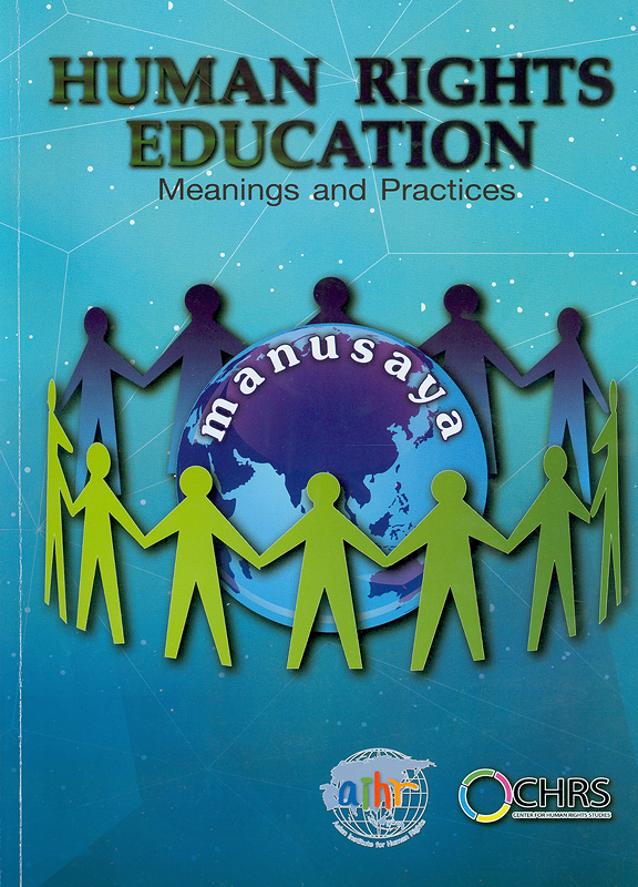 Human rights education :meanings and practices/publisher and author Kalpalata Dutta ; research team, Sothonsinee Supanusorn ; editor, Prudhisan Jumbala.