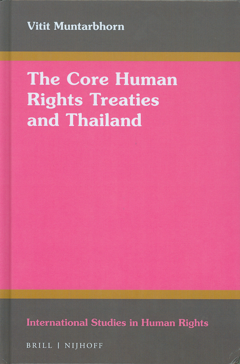 core human rights treaties and Thailand/Vitit Muntharbhorn||The core human rights treaties and Thailand : a study in honour of the Faculty of Law, Chulalongkorn University, Bangkok||International Studies in Human Rights ;117.