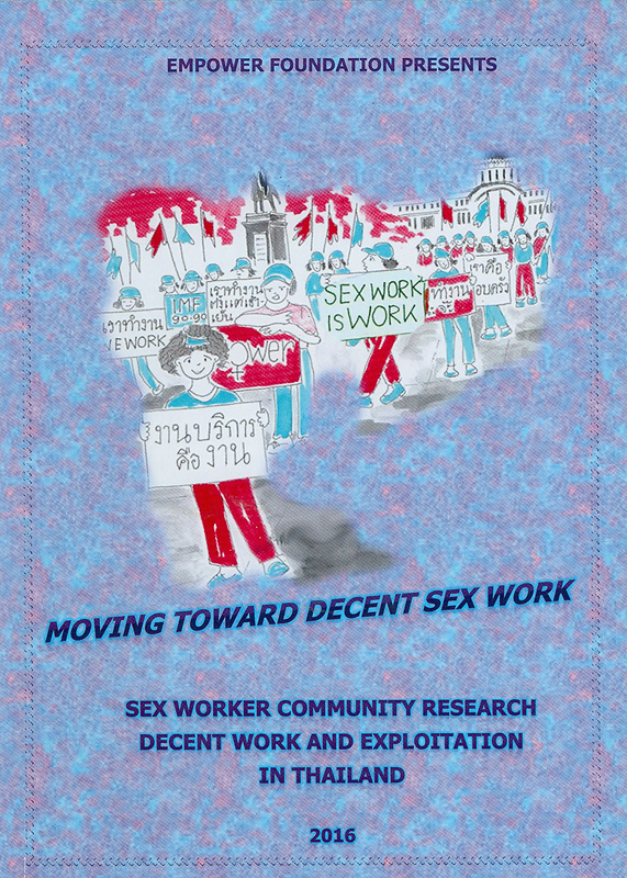 Moving toward decent sex work :sex worker community research decent work and exploitation in Thailand/Empower Foundation
