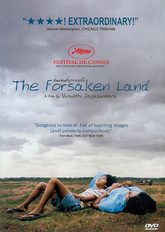 forsaken land[videorecording]/Les Films de L'Etranger ; Arte France Cinema ; Onoma ; produced by Philippe Avril ; written and directed by Vimukthi Jayasundara||Sulanga Enu Pinisa|ดินแดนที่ถูกทอดทิ้ง