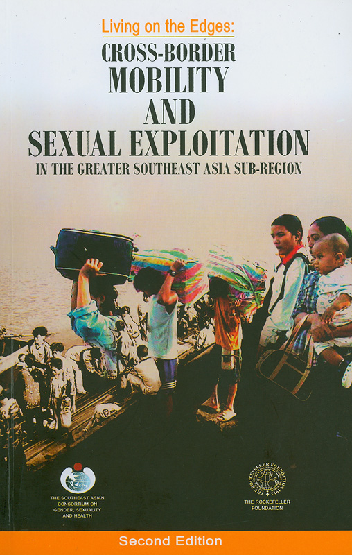 Living on the edges :cross-border mobility and sexual exploitation in the greater Southeast Asia sub-region /editors, Thomas E. Blair||Cross-border mobility and sexual exploitation in the greater Southeast Asia sub-region