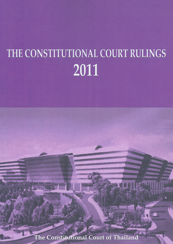 Constitutional Court Rulings 2011 The Constitutional Court of Thailand /Office of the Constitutional Court||Constitutional Court Rulings The Constitutional Court of Thailand|คำวินิจฉัยศาลรัฐธรรมนูญ พ.ศ. 2554