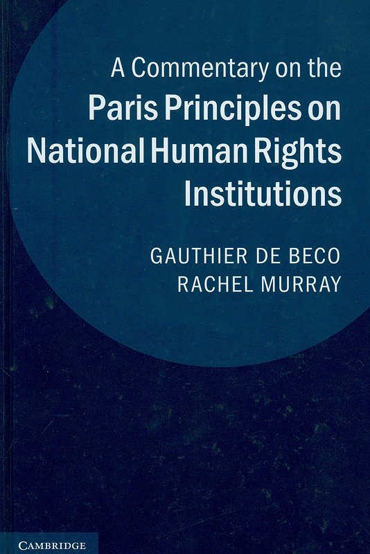 commentary on the Paris Principles on national human rights institutions /Gauthier De Beco, Rachel Murray||Commentary on the Principles Relating to the Status of National Institutions (the Paris Principles)