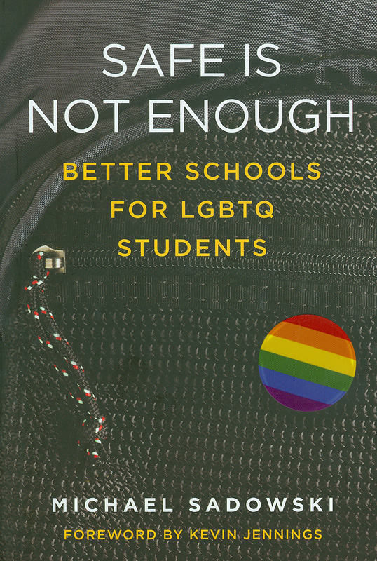 Safe is not enough :better schools for LGBTQ students /Michael Sadowski||Youth Development and Education series