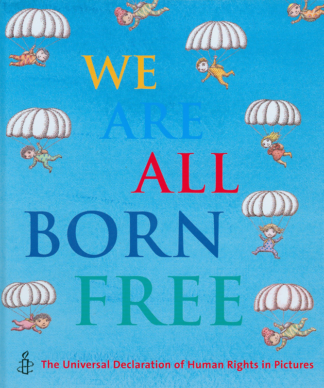 We are all born free :the Universal Declaration of HumanRights in pictures /[forewords by David Tennant and JohnBoyne]