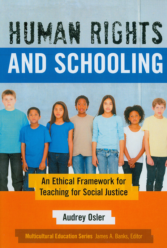 Human rights and schooling :an ethical framework for teaching for social justice /Audrey Osler||Multicultural education series