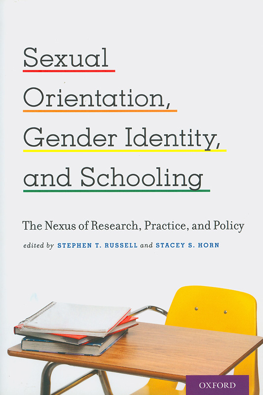 Sexual orientation, gender identity, and schooling :the nexus of research, practice, and policy /edited by Stephen T. Russell, Stacey S. Horn